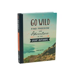 Go Wild, Find Freedom & Adventure in the Great Outdoors Book