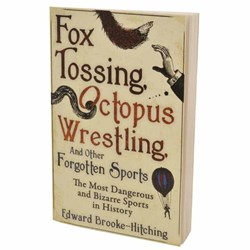 Fox Tossing, Octopus Wrestling and Other Forgotten Sports Book