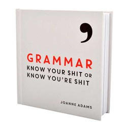 Grammar: Know your sh*t or know you're sh*t book