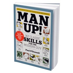 Man Up! Book - 367 Classic Skills for the Modern Man