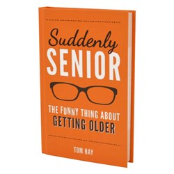 Suddenly Senior - The Funny Things About Getting Older Book