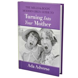 The Modern Girl's Guide To Turning Into Your Mother | Mills & Boon
