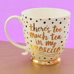 There's Too Much Tea In My Prosecco! Mug