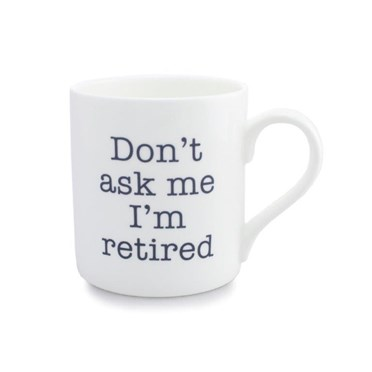 Don't Ask Me I'm Retired Mug