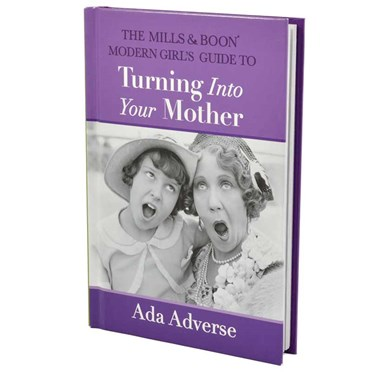 The Modern Girl's Guide To Turning Into Your Mother