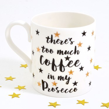 Exclusive There's Too Much Coffee in my Prosecco Mug