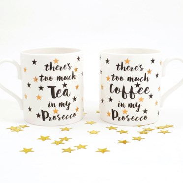 There's Too Much Tea & Coffee In My Prosecco Mug Set